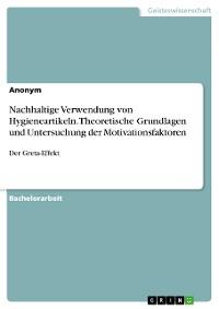 Cover Nachhaltige Verwendung von Hygieneartikeln. Theoretische Grundlagen und Untersuchung der Motivationsfaktoren