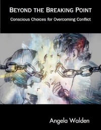 Cover Beyond the Breaking Point: Conscious Choices for Overcoming Conflict