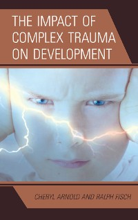 Cover The Impact of Complex Trauma on Development