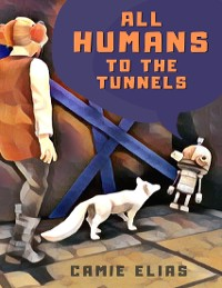 Cover All Humans to the Tunnels