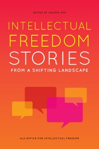 Cover Intellectual Freedom Stories from a Shifting Landscape