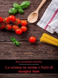 Cover La scienza in cucina e l'arte di mangiar bene