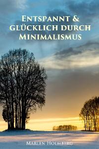 Cover Entspannt & glücklich durch Minimalismus