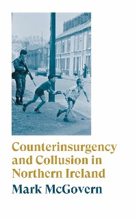 Cover Counterinsurgency and Collusion in Northern Ireland
