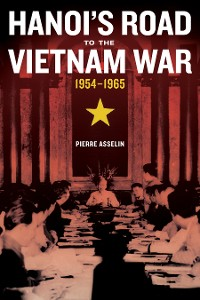 Cover Hanoi's Road to the Vietnam War, 1954-1965