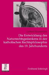 Cover Die Entwicklung des Naturrechtsgedankens in der katholischen Rechtsphilosophie des 19. Jahrhunderts