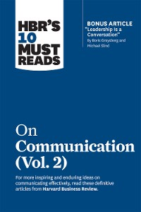 """Cover HBR's 10 Must Reads on Communication, Vol. 2 (with bonus article """"Leadership Is a Conversation"""" by Boris Groysberg and Michael Slind)"""