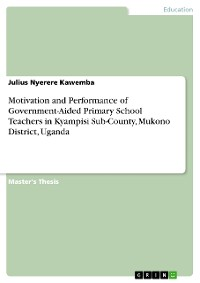 Cover Motivation and Performance of Government-Aided Primary School Teachers in Kyampisi Sub-County, Mukono District, Uganda