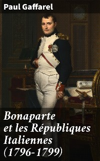 Cover Bonaparte et les Républiques Italiennes (1796-1799)