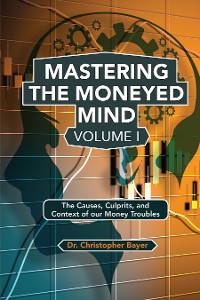 Cover Mastering the Moneyed Mind, Volume I