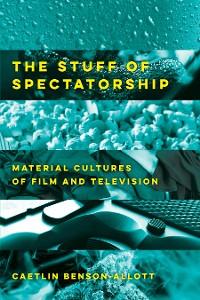 Cover The Stuff of Spectatorship