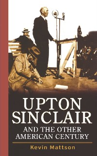 Cover Upton Sinclair and the Other American Century