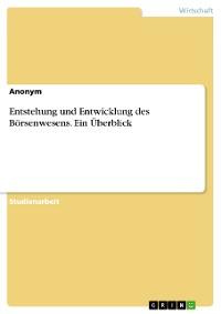Cover Entstehung und Entwicklung des Börsenwesens. Ein Überblick