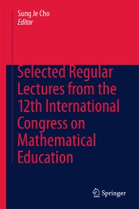 Cover Selected Regular Lectures from the 12th International Congress on Mathematical Education