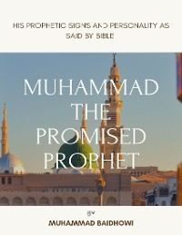 Cover Muhammad The Promised Prophet: His Prophetic Signs and Personality as Said by Bible