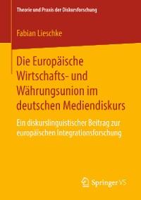 Cover Die Europäische Wirtschafts- und Währungsunion im deutschen Mediendiskurs