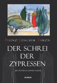 Cover Der Schrei der Zypressen. Ein Provence-Umwelt-Krimi