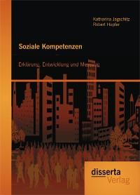 Cover Soziale Kompetenzen: Erklärung, Entwicklung und Messung