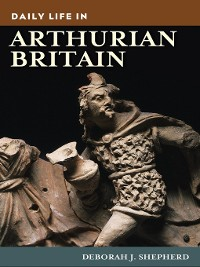Cover Daily Life in Arthurian Britain