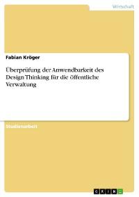 Cover Überprüfung der Anwendbarkeit des Design Thinking für die öffentliche Verwaltung