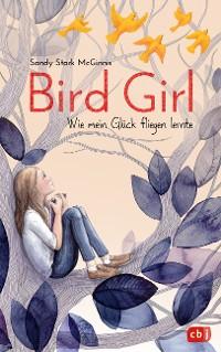 Cover Bird Girl - Wie mein Glück fliegen lernte
