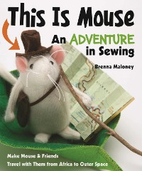 Cover This Is MouseâAn Adventure in Sewing