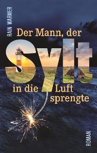 Cover Der Mann, der Sylt in die Luft sprengte