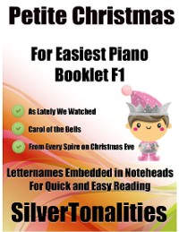 Cover Petite Christmas Booklet F1 - For Beginner and Novice Pianists As Lately We Watched Carol of the Bells from Every Spire On Christmas Eve Letter Names Embedded In Noteheads for Quick and Easy Reading