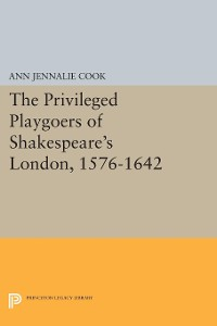 Cover The Privileged Playgoers of Shakespeare's London, 1576-1642