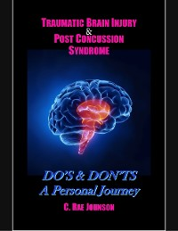 Cover Traumatic Brain Injury & Post Concussion Syndrome:Do's & Dont's A Personal Journey