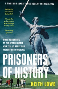 Cover Prisoners of History: What Monuments to the Second World War Tell Us About Our History and Ourselves