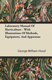 Cover Laboratory Manual Of Horticulture - With Illustrations Of Methods, Equipment, And Apparatus