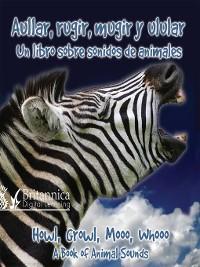 Cover Aullar, rugir, mugir y ladrar: Un libro sobre sonidos de animales