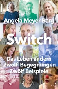 Cover Switch. Das Leben ändern: Zwölf Begegnungen. Zwölf Beispiele