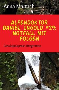 Cover Alpendoktor Daniel Ingold #29: Notfall mit Folgen