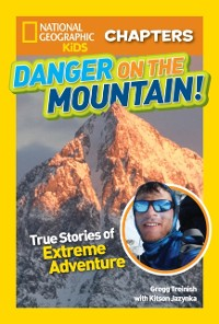 Cover National Geographic Kids Chapters: Danger on the Mountain: True Stories of Extreme Adventures! (National Geographic Kids Chapters)