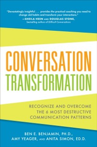 Cover Conversation Transformation: Recognize and Overcome the 6 Most Destructive Communication Patterns