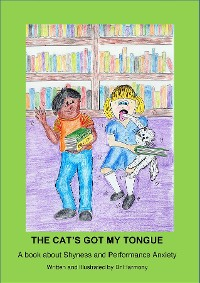 Cover The Cat's Got My Tongue- A book about Shyness and Performance Anxiety