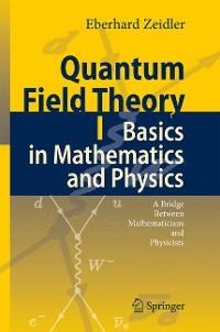 Cover Quantum Field Theory I: Basics in Mathematics and Physics