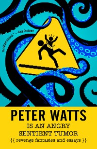 Cover Peter Watts Is An Angry Sentient Tumor