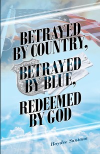 Cover Betrayed by Country, Betrayed by Blue, Redeemed by God