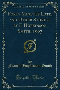 Cover Forty Minutes Late, and Other Stories, by F. Hopkinson Smith, 1907