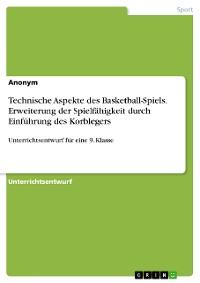Cover Technische Aspekte des Basketball-Spiels. Erweiterung der Spielfähigkeit durch Einführung des Korblegers