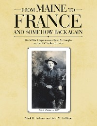 Cover From Maine to France and Somehow Back Again: World War I Experiences of John M. Longley and the 26th Yankee Division