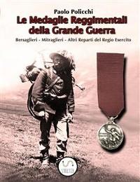 Cover Le Medaglie  Reggimentali della Grande Guerra - Bersaglieri