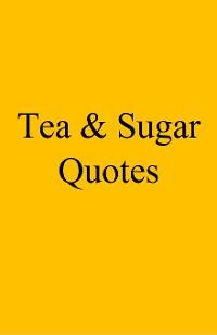 Cover Tea & Sugar Quotes