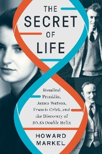 Cover The Secret of Life: Rosalind Franklin, James Watson, Francis Crick, and the Discovery of DNA's Double Helix