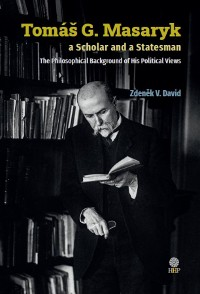 Cover Tomáš G. Masaryk a Scholar and a Statesman. The Philosophical Background of His Political Views
