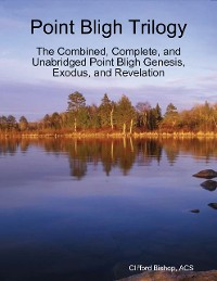 Cover Point Bligh Trilogy - The Combined, Complete, and Unabridged  Point Bligh Genesis, Exodus, and Revelation