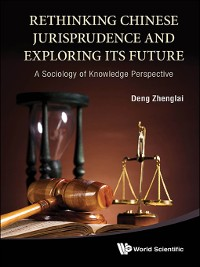 Cover Rethinking Chinese Jurisprudence and Exploring Its Future